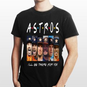 Friends I'll Be There For You Houston Astros shirt