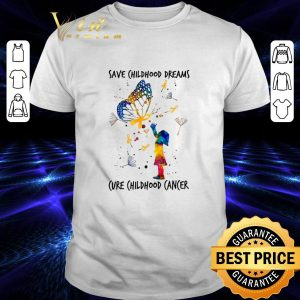 Hot Save childhood dreams cure childhood cancer shirt