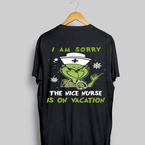 I Am Sorry The Nice Nurse Is On Vacation Grinch shirt