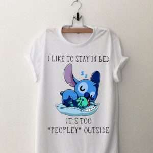 I Like To Stay In Bed It's Too Peopley Outside Stitch shirt