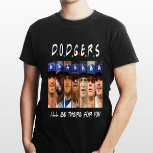 I'll Be There For You Dodgers Friends shirt