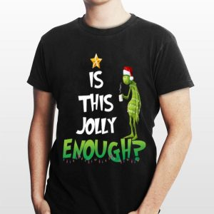 Is This Jolly Enough Christmas The Grinch shirt