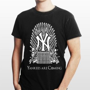 King New York Yankees Are Coming Game Of Thrones shirt