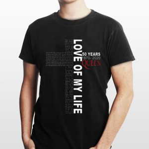 Love Of My Life 50 Years Queen 1970-2020 shirt