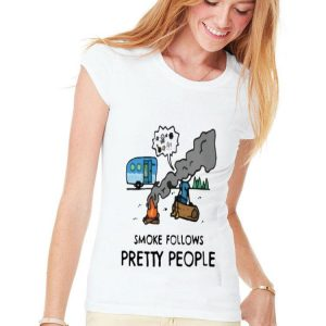 Smoke Follows Pretty People shirt