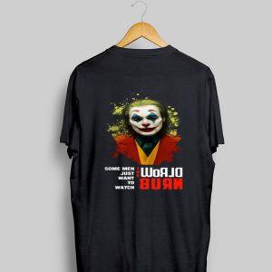 Some Men Just Want To Watch The World Burn Joker shirt