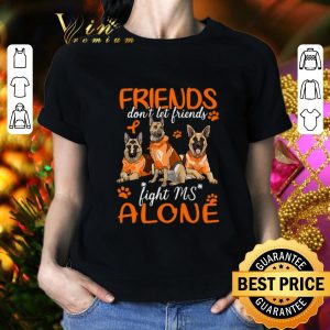 Top German Shepherd friends don't let friends Multiple Sclerosis shirt 1