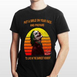 Vintage Put A Smile On Your Face And Prepare Joker Signature shirt