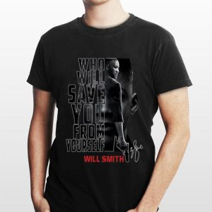 Who Will Save You From Yourself Will Smith shirt