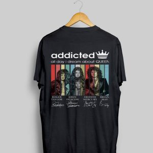 Addicted all day I dream about Queen Vintage Signatures shirt