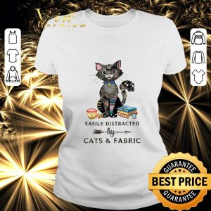 Best Easily distracted by cats & fabric shirt