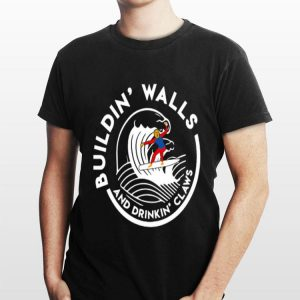 Building' Walls And Drinking' Claws Donald Trump shirt