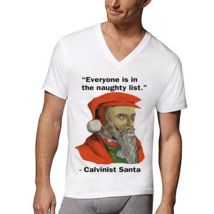 Calvinist Santa Everyone Is On The Naughty List Christmas shirt