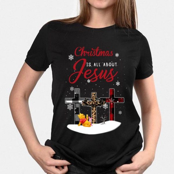Christmas Is All About Jesus Pooh and Piglet Cross shirt
