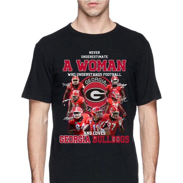 Georgia Bulldogs Never Underestimate A Woman Who Understands Football And Loves shirt