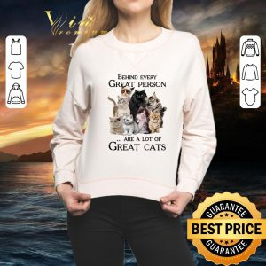 Hot Behind every great person are a lot of great cats shirt