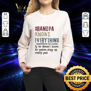 Hot Grandpa Knows Everything If he doesn't know he makes vintage shirt