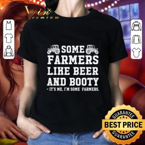Hot Tractors Some farmers like beer and booty it's me i'm some farmers shirt