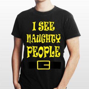 I See Naughty People shirt