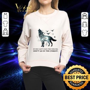 Official If you can't face the wolves don't go in the forest shirt