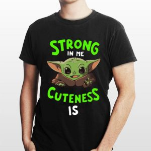 Strong in me cuteness is Baby Yoda shirt