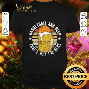 Top Basketball And Beer That's Why I'm Here Vintage shirt