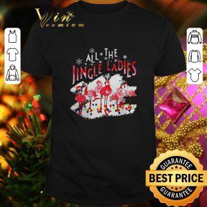Top Flamingos all the jingle ladies Christmas shirt