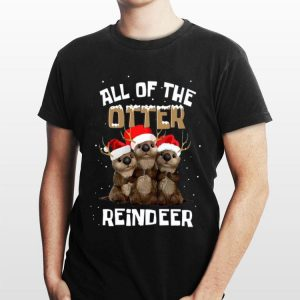 All of the Otter Reindeer Christmas shirt