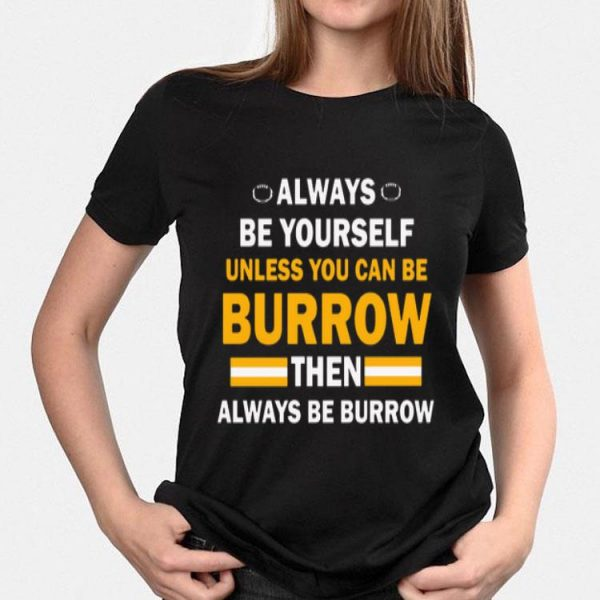 Always Be Yourself Unless You Can Be Burrow Then Always Be Burrow shirt