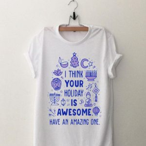 I Think Your Holiday Is Awesome Have An Amazing One sweater