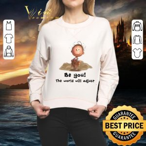 Original Charlie Brown be you the world will adjust Peanuts shirt
