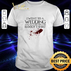 Original Game Of Thrones i went to a wedding and all i got was this bloody shirt