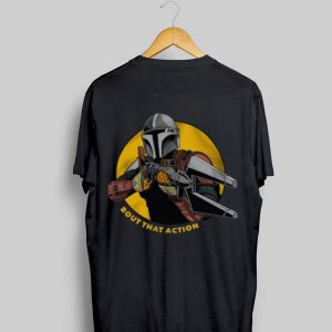 The Mandalorian Bout That Action shirt