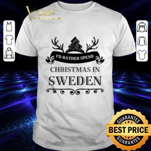 Top I'd rather spend Christmas In Sweden shirt