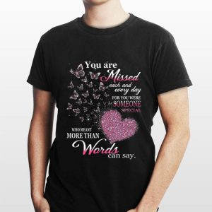 You Are Missed Each And Every Day For You Were Someone Special shirt