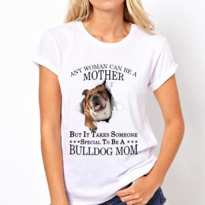 Any Woman Can Be A Mother But It Takes Someone Special To Be A Bulldog Mom shirt