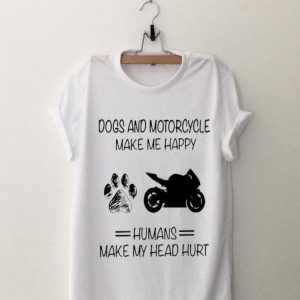 Dogs and Motorcycle make me happy humans make my head hurt shirt