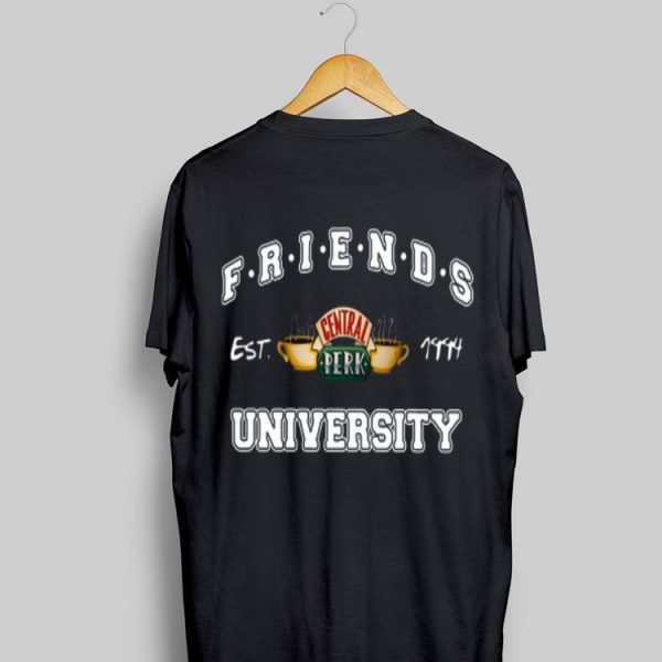 Friends Central Perk University I'll Be There For You Cause You're For Me Too shirt