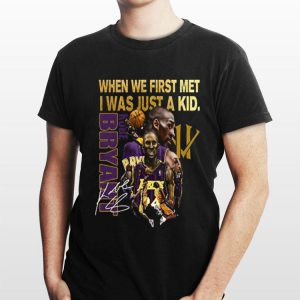 Kobe Bryant When We First Met I Was Just A Kid Signature shirt
