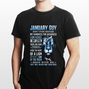 Lion January Guy don't ever mistake my kindness for weakness shirt