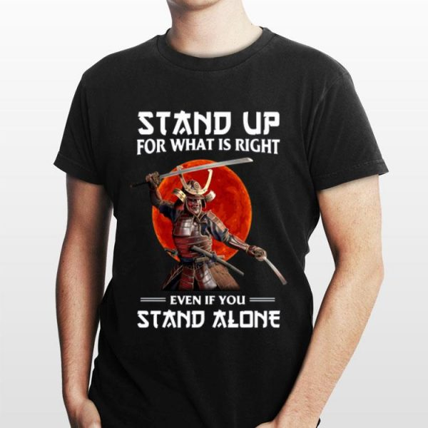 Samurai stand up for what is right even if you stand alone shirt
