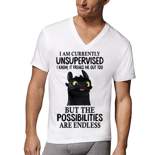 Toothless i am currently unsupervised i know it freaks me out shirt
