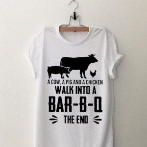 A Cow A Pig And A Chicken Walk Into A Bar-B-Q The End shirt
