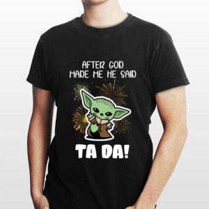 Baby Yoda After God Made Me He Said Tada shirt