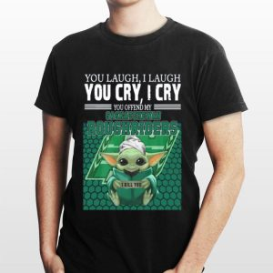 Baby Yoda you laugh I laugh you cry I cry you offend my Saskatchewan Roughriders I kill you shirt