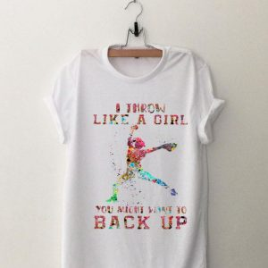 Baseball I Throw Like A Girl You Might Want To Back Up shirt