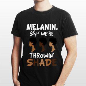 Melanin We're Throwing Shade shirt