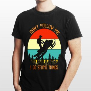 Snowmobile Don't Follow Me I Do Stupid Things Vintage shirt
