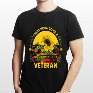 Vintage Sunflowers I Was Born To Be A Veteran Sun Flower shirt