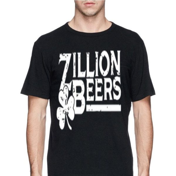 Zillion Beers St Patricks Day shirt